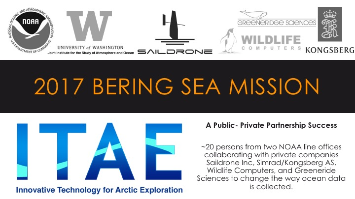 2017 Saildrone Bering Sea Wrap-up - ~20 persons from two NOAA line offices collaborating with private companies Saildrone Inc, Simrad/Kongsberg AS, Wildlife Computers, and Greeneride Sciences to change the way ocean data is collected.